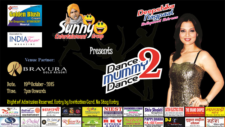 Sunny Entertainment Group Presents Dance Mummy Dance - 2 with Deepshikha Nagpal (Bollywood Actress), Venue - Bravura Gold Resort